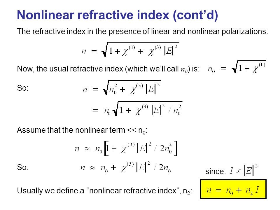 """Nonlinear refractive index (cont'd) Usually we define a """"nonlinear refractive index"""", n 2 : The refractive index in the presence of linear and nonline"""