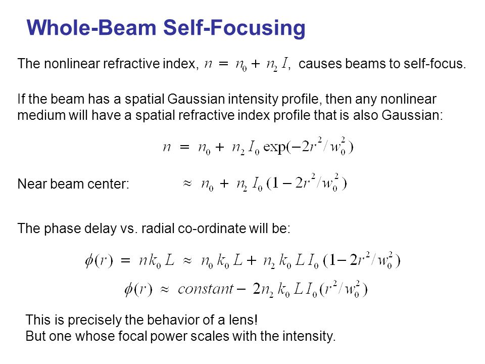 Whole-Beam Self-Focusing This is precisely the behavior of a lens! But one whose focal power scales with the intensity. If the beam has a spatial Gaus