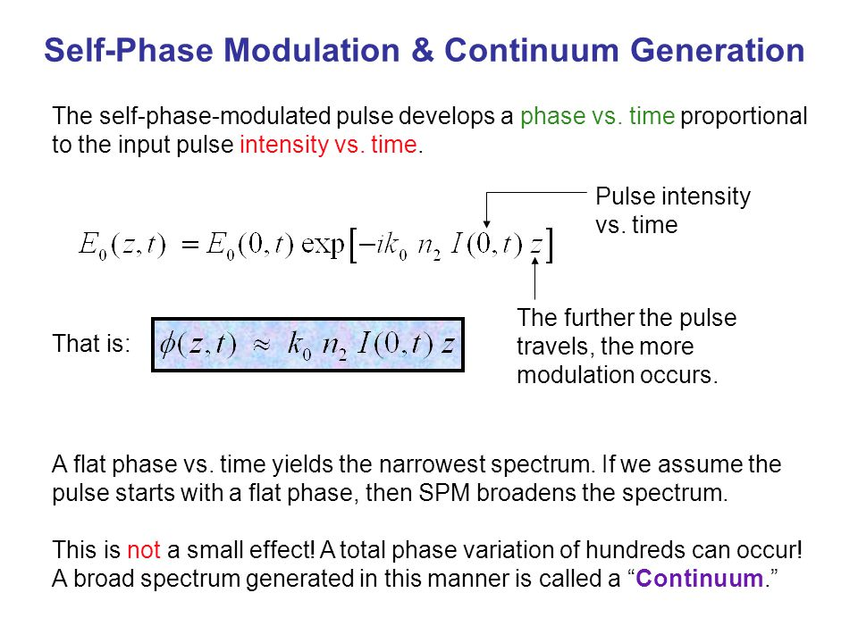 The self-phase-modulated pulse develops a phase vs. time proportional to the input pulse intensity vs. time. Self-Phase Modulation & Continuum Generat