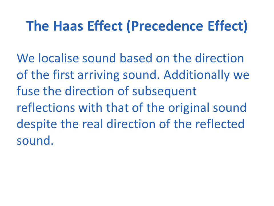 We localise sound based on the direction of the first arriving sound.