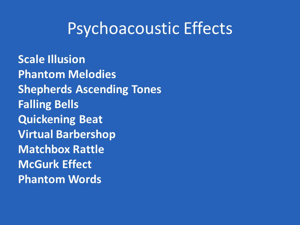 Psychoacoustic Effects Scale Illusion Phantom Melodies Shepherds Ascending Tones Falling Bells Quickening Beat Virtual Barbershop Matchbox Rattle McGurk Effect Phantom Words