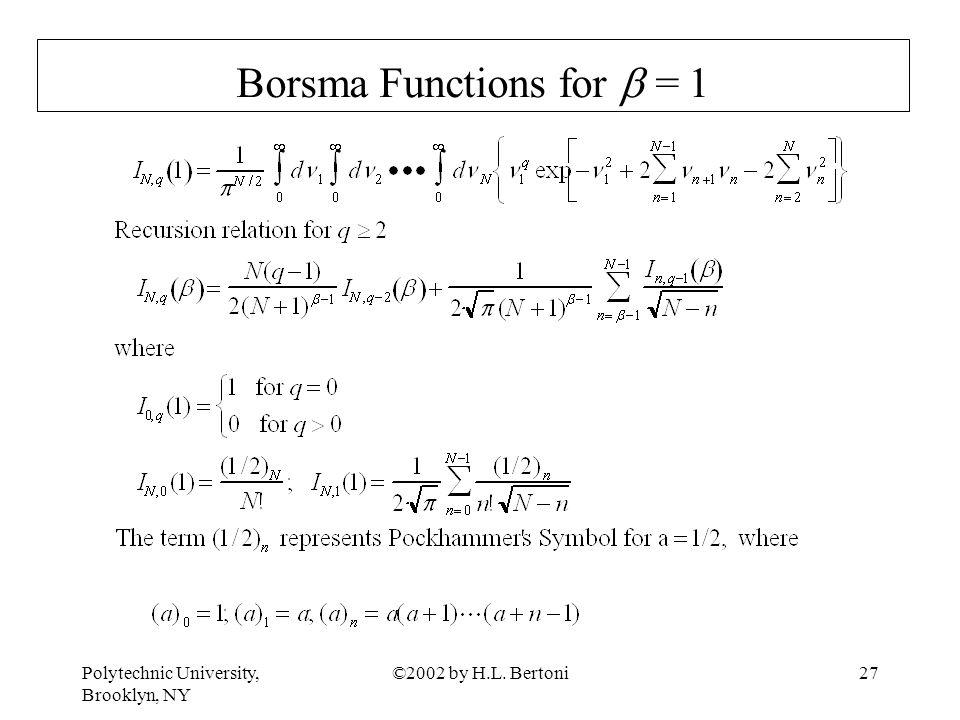 Polytechnic University, Brooklyn, NY ©2002 by H.L. Bertoni27 Borsma Functions for  = 1