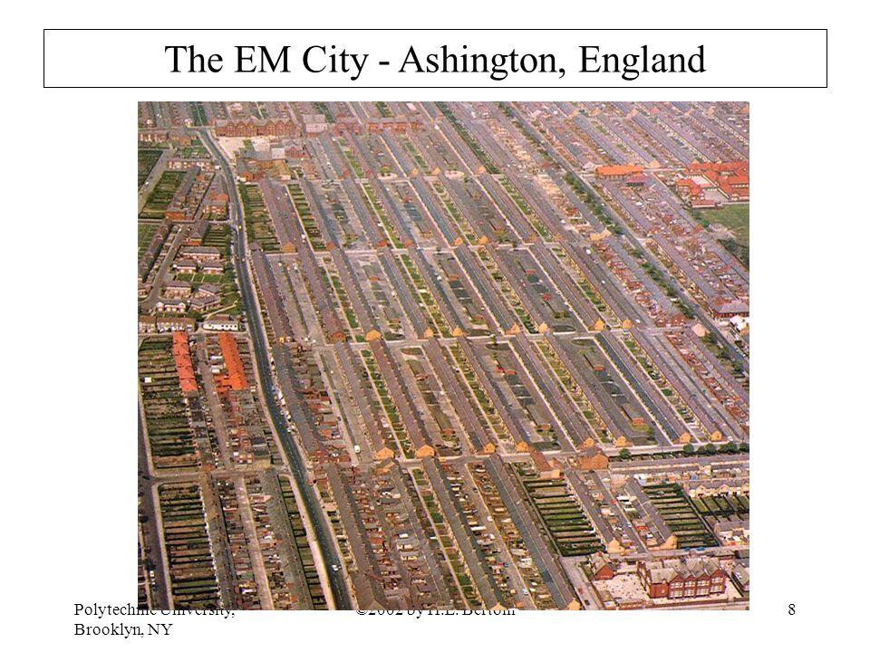 Polytechnic University, Brooklyn, NY ©2002 by H.L. Bertoni8 The EM City - Ashington, England