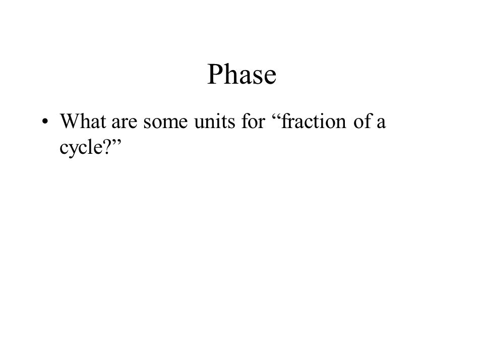 Phase What are some units for fraction of a cycle?