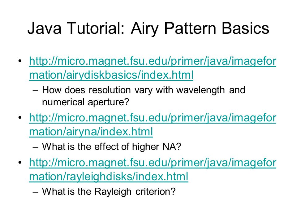 Java Tutorial: Airy Pattern Basics http://micro.magnet.fsu.edu/primer/java/imagefor mation/airydiskbasics/index.htmlhttp://micro.magnet.fsu.edu/primer/java/imagefor mation/airydiskbasics/index.html –How does resolution vary with wavelength and numerical aperture.