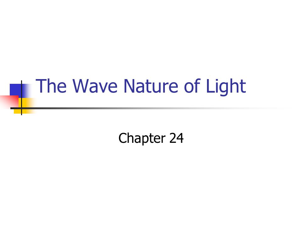 The Wave Nature of Light Chapter 24