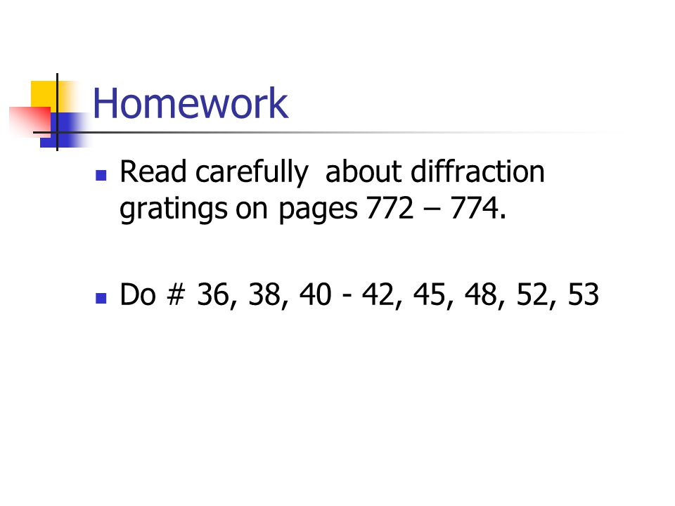 Homework Read carefully about diffraction gratings on pages 772 – 774.