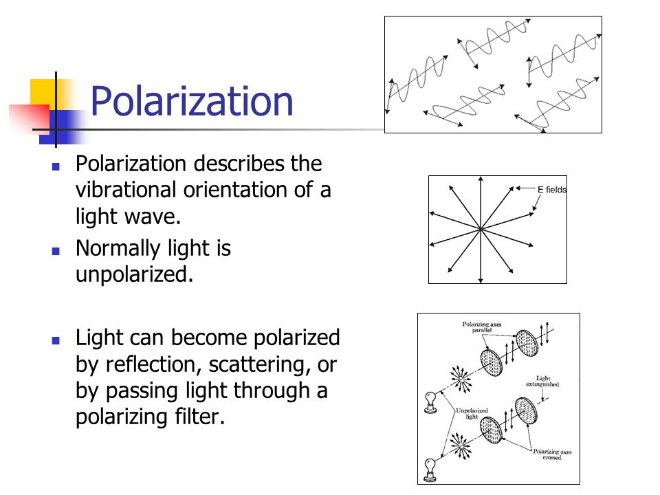 Polarization Polarization describes the vibrational orientation of a light wave.