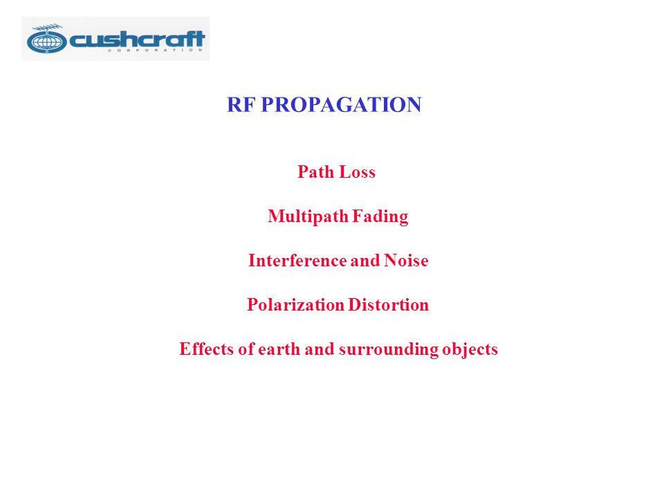 RF PROPAGATION Path Loss Multipath Fading Interference and Noise Polarization Distortion Effects of earth and surrounding objects