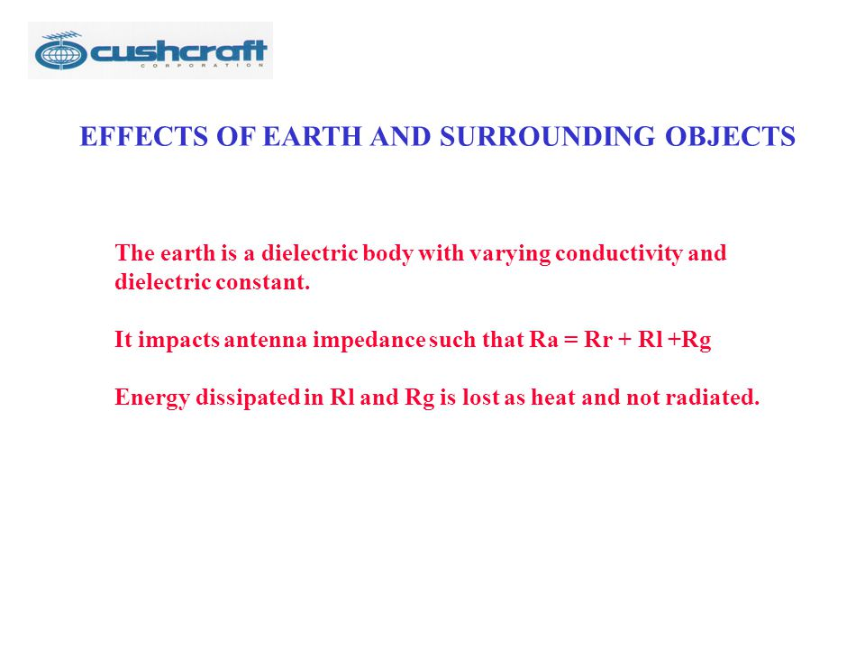 EFFECTS OF EARTH AND SURROUNDING OBJECTS The earth is a dielectric body with varying conductivity and dielectric constant. It impacts antenna impedanc