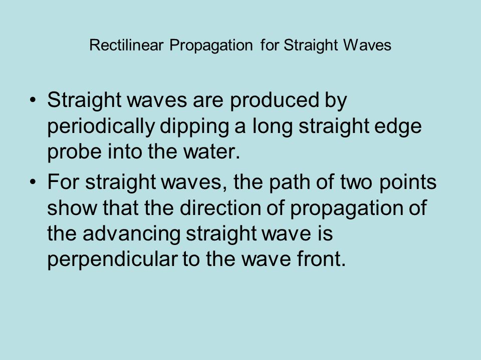 Rectilinear Propagation for Circular Waves Circular waves are created by periodically dipping a pointed probe into the water.