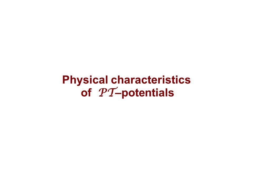 Physical characteristics of PT –potentials
