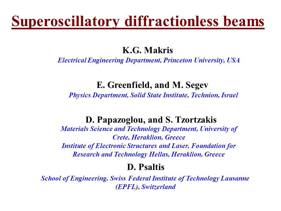 Superoscillatory diffractionless beams School of Engineering, Swiss Federal Institute of Technology Lausanne (EPFL), Switzerland D. Psaltis K.G. Makri