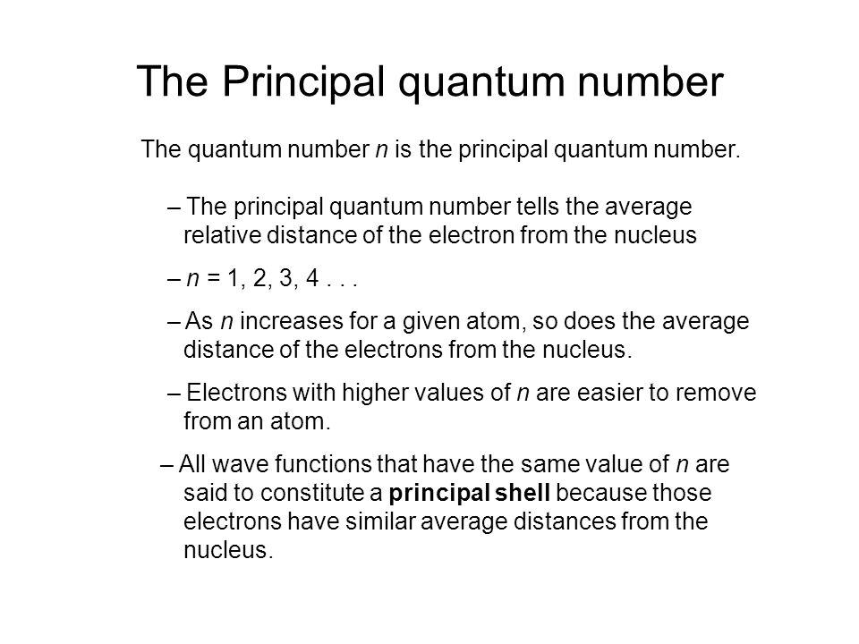 Quantum Numbers Principal Quantum Number n 1. Principal Quantum Number ( n ) –Energy level –Size of the orbital –n 2 = # of orbitals in the energy lev