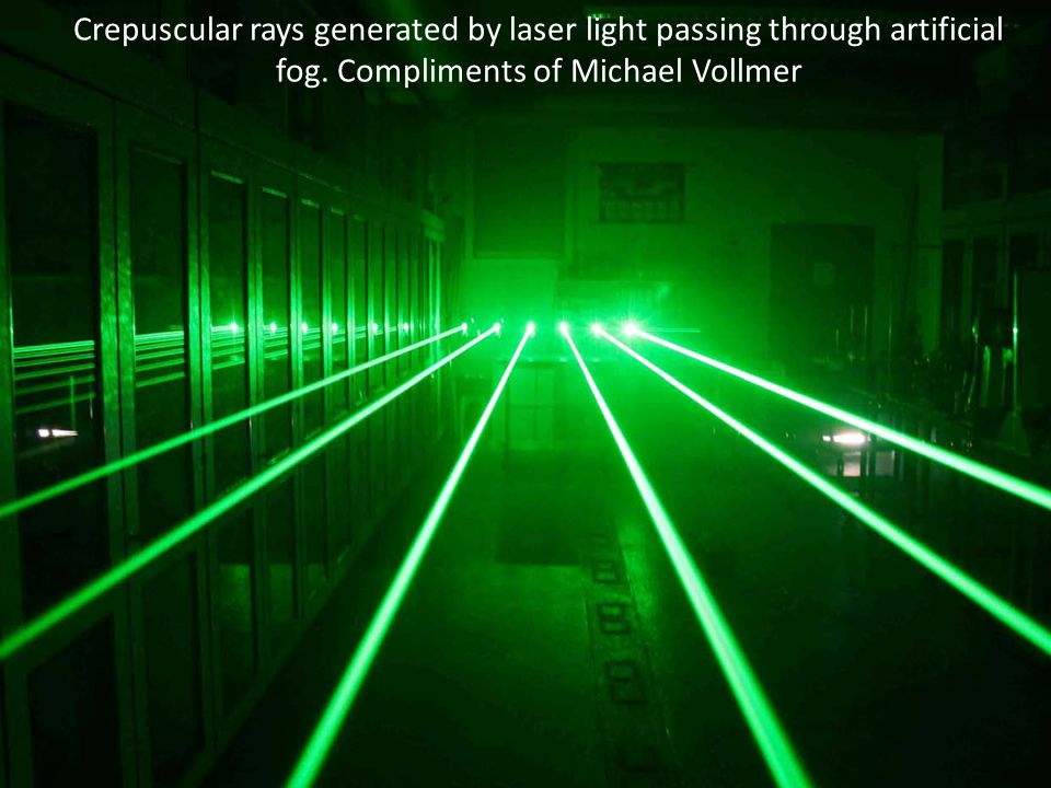 Crepuscular rays generated by laser light passing through artificial fog. Compliments of Michael Vollmer