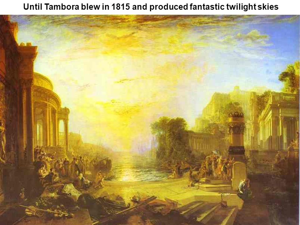 Until Tambora blew in 1815 and produced fantastic twilight skies