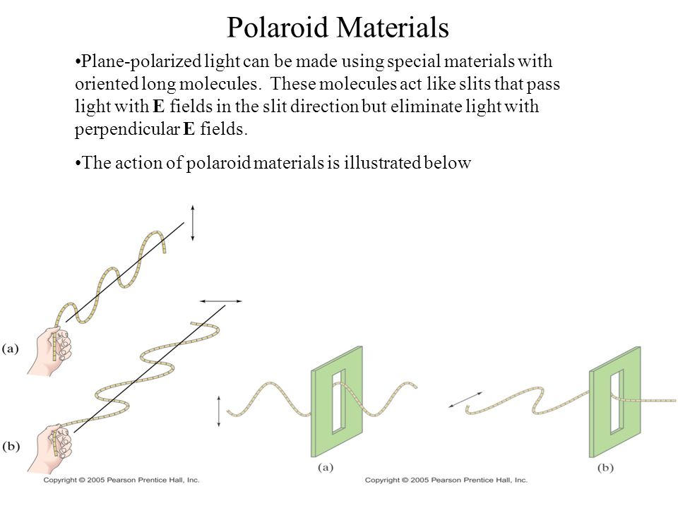 Ch 24 22 Polaroid Materials Plane-polarized light can be made using special materials with oriented long molecules. These molecules act like slits tha