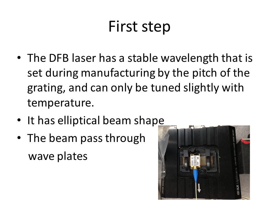 First step The DFB laser has a stable wavelength that is set during manufacturing by the pitch of the grating, and can only be tuned slightly with temperature.