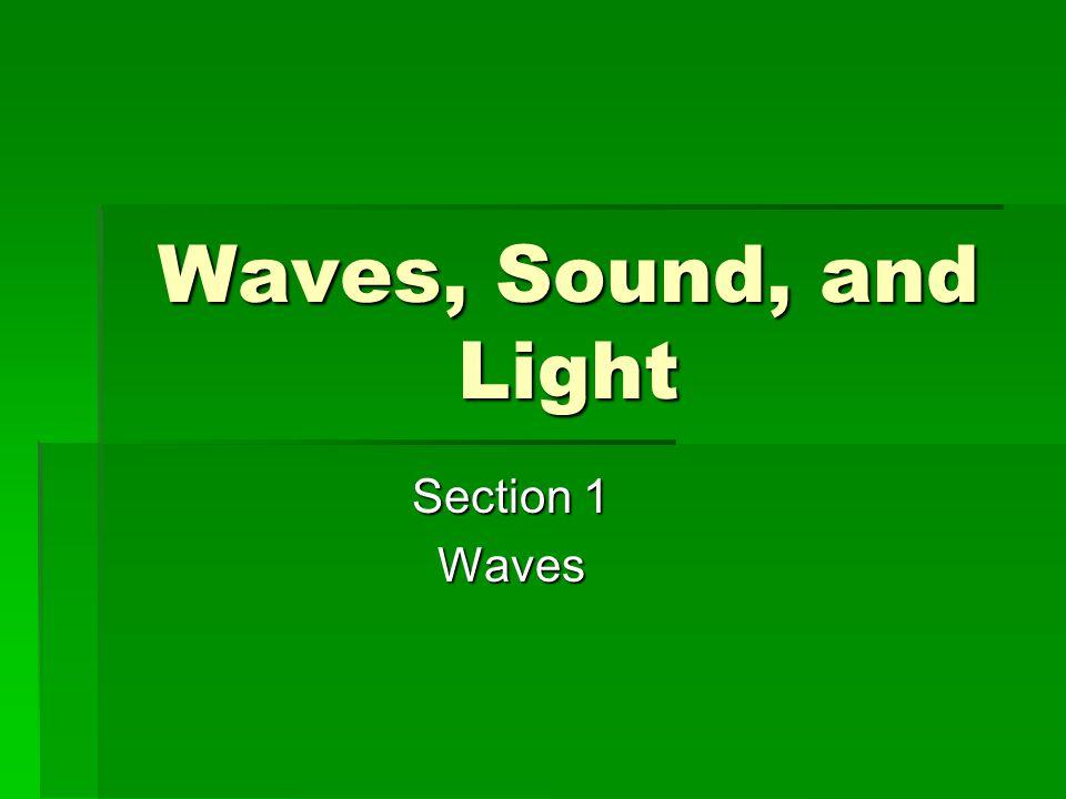  A.Waves carry energy, not matter  1.