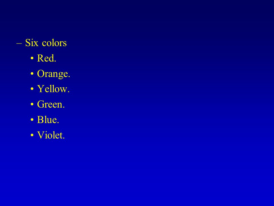 –Six colors Red. Orange. Yellow. Green. Blue. Violet.
