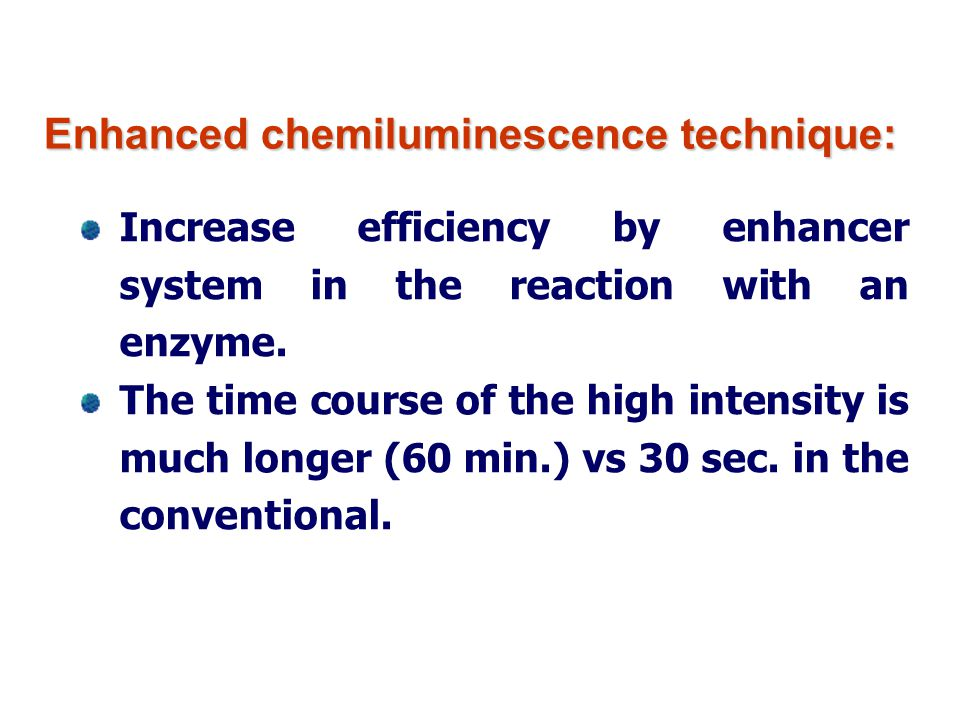 Enhanced chemiluminescence technique: Increase efficiency by enhancer system in the reaction with an enzyme. The time course of the high intensity is