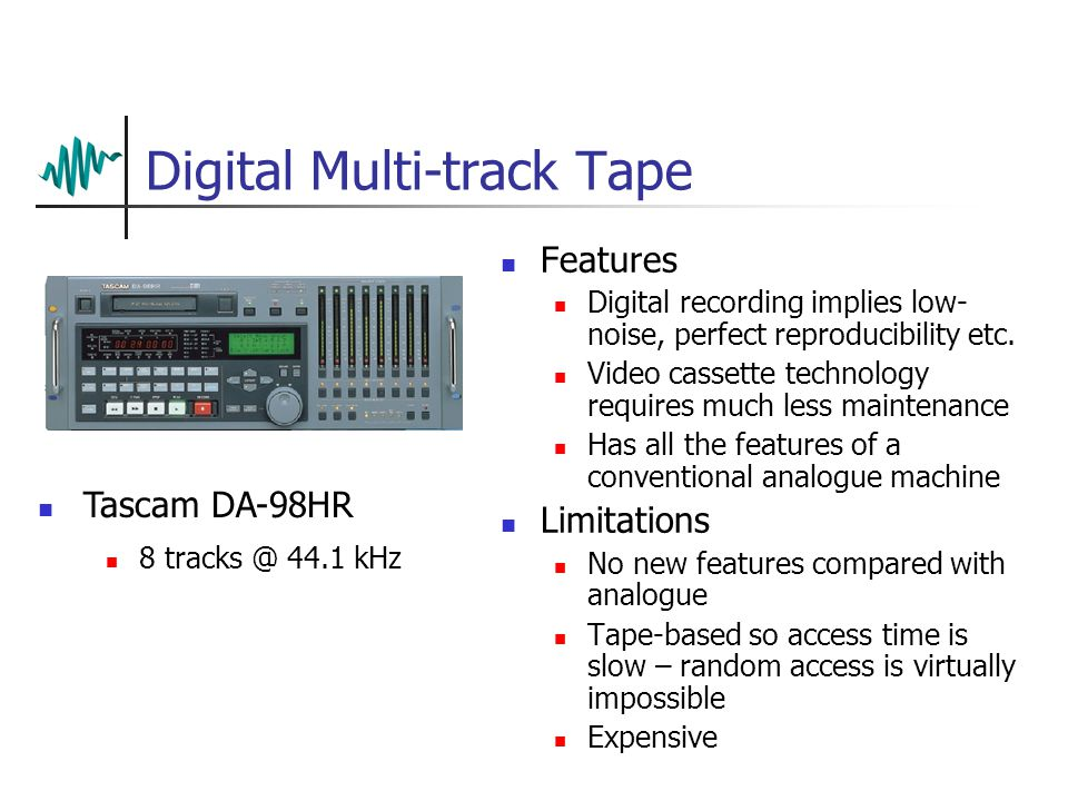 Digital Multi-track Tape Features Digital recording implies low- noise, perfect reproducibility etc.