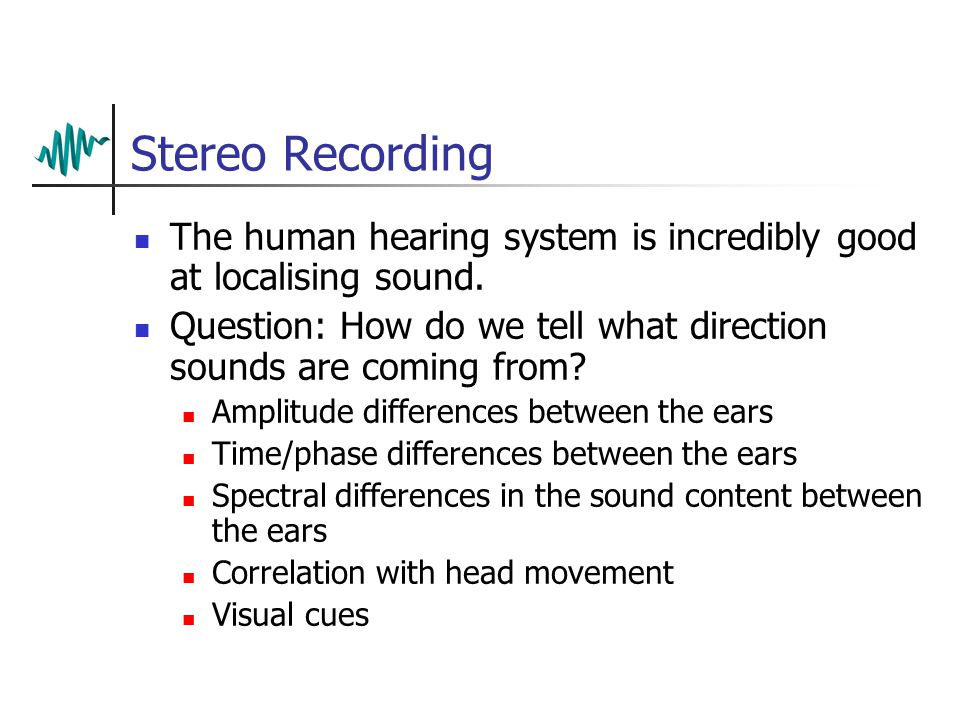 Stereo Recording The human hearing system is incredibly good at localising sound.