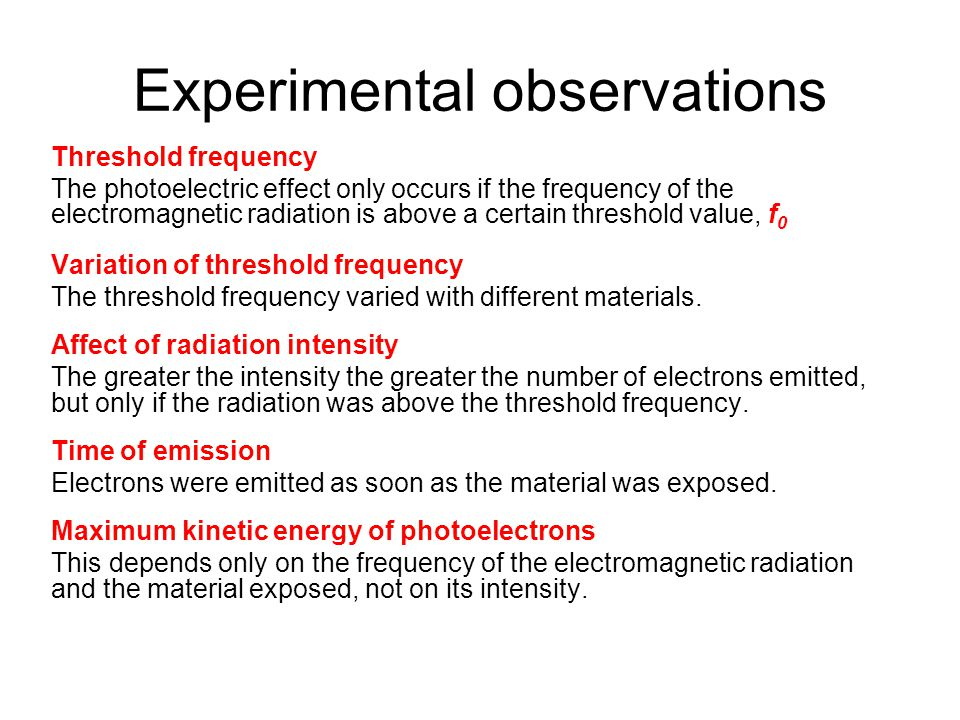 Experimental observations Threshold frequency The photoelectric effect only occurs if the frequency of the electromagnetic radiation is above a certai