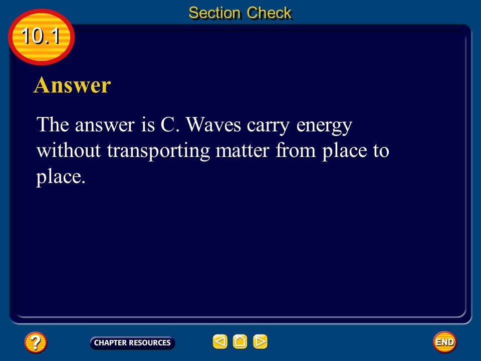 10.1 Section Check Question 2 Which is carried by a water wave? A. a boat on the surface B. boat anchor submerged 50 m C. energy D. water molecules