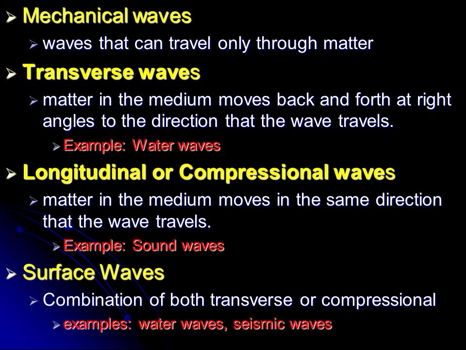  Mechanical waves  waves that can travel only through matter  Transverse waves  matter in the medium moves back and forth at right angles to the d