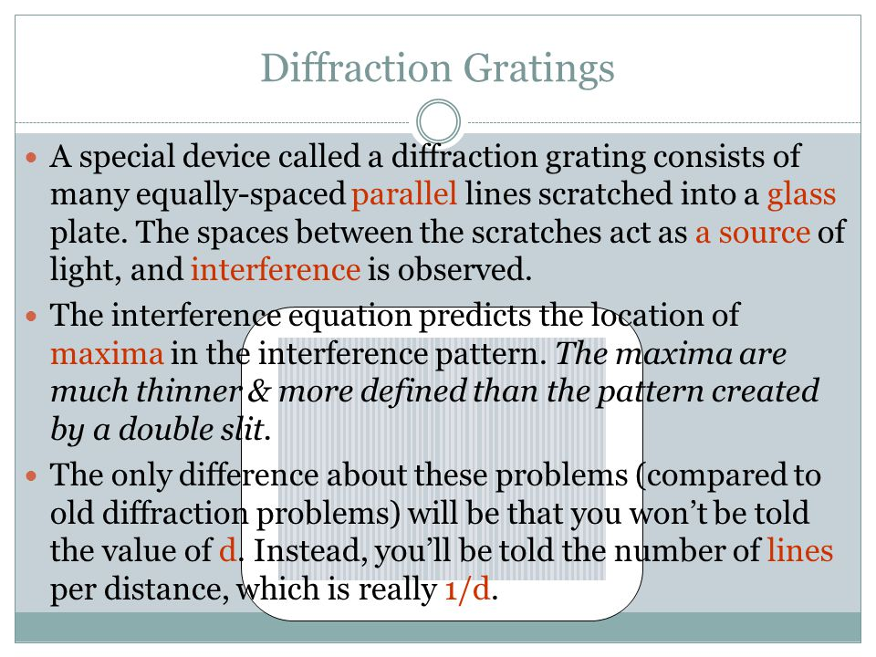 A special device called a diffraction grating consists of many equally-spaced parallel lines scratched into a glass plate. The spaces between the scra