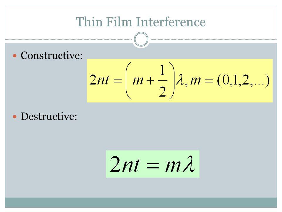 Thin Film Interference Constructive: Destructive: