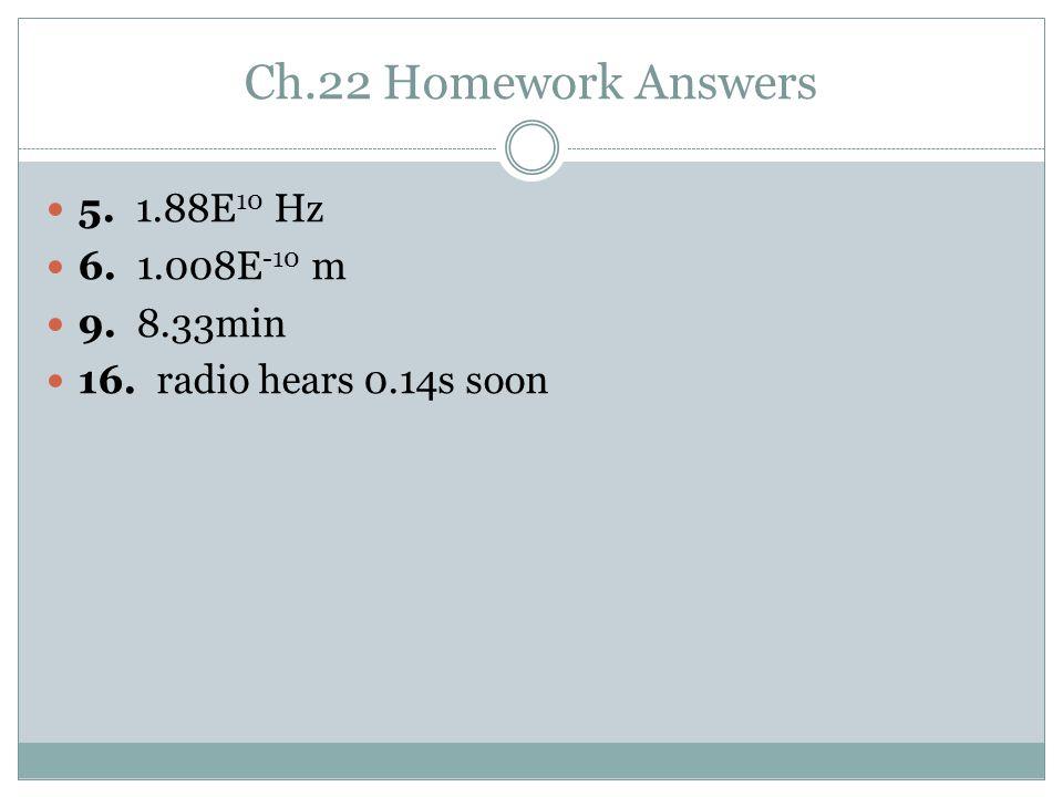 Ch.22 Homework Answers 5. 1.88E 10 Hz 6. 1.008E -10 m 9. 8.33min 16. radio hears 0.14s soon
