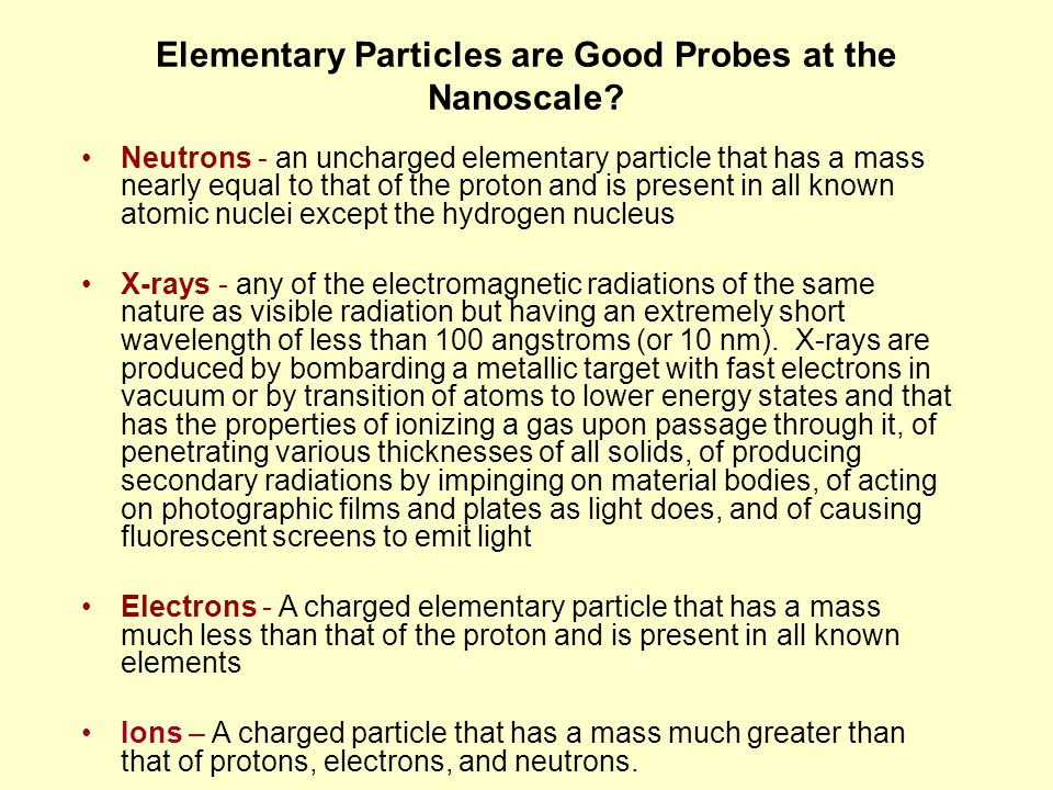 Elementary Particles are Good Probes at the Nanoscale.