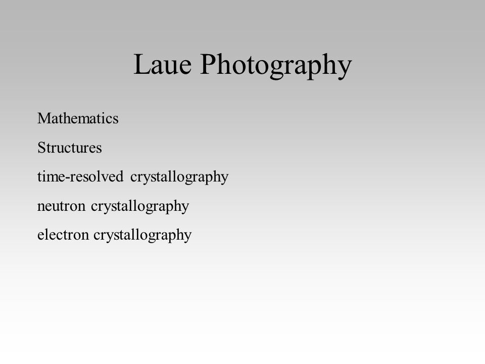 Laue Method Uses polychromatic ( white ) X-rays.