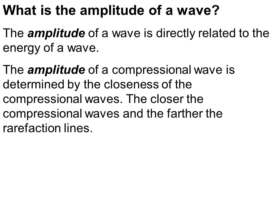 What is the amplitude of a wave? The amplitude of a wave is directly related to the energy of a wave. The amplitude of a compressional wave is determi