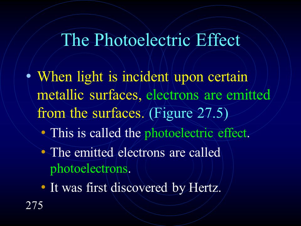 The Photoelectric Effect When light is incident upon certain metallic surfaces, electrons are emitted from the surfaces.