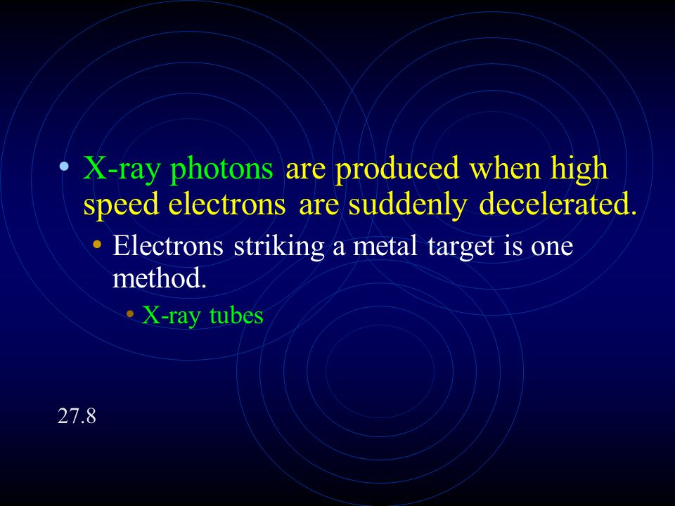 X-ray photons are produced when high speed electrons are suddenly decelerated.