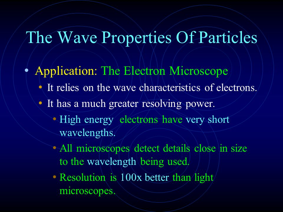 The Wave Properties Of Particles Application: The Electron Microscope It relies on the wave characteristics of electrons.