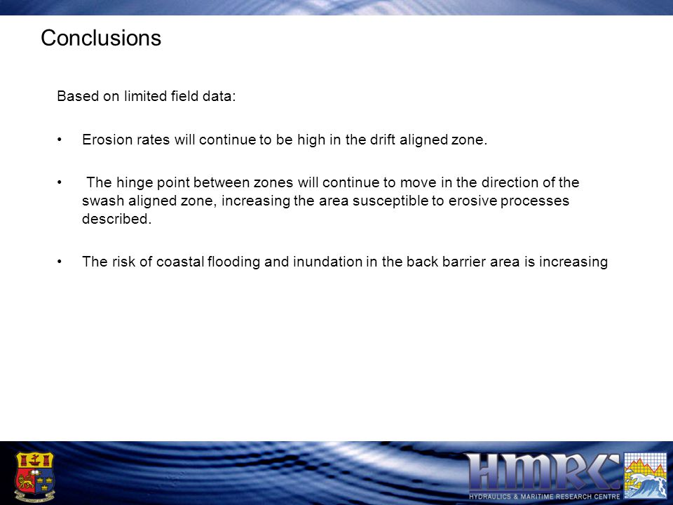 Conclusions Based on limited field data: Erosion rates will continue to be high in the drift aligned zone.