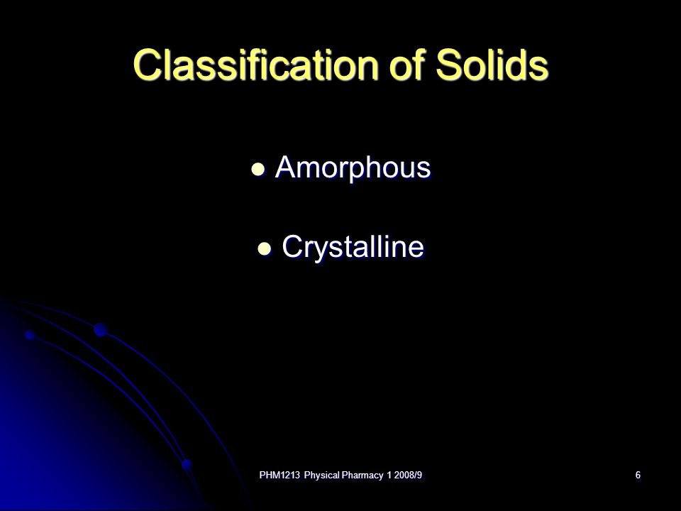 PHM1213 Physical Pharmacy 1 2008/97 Amorphous Solids E.g.