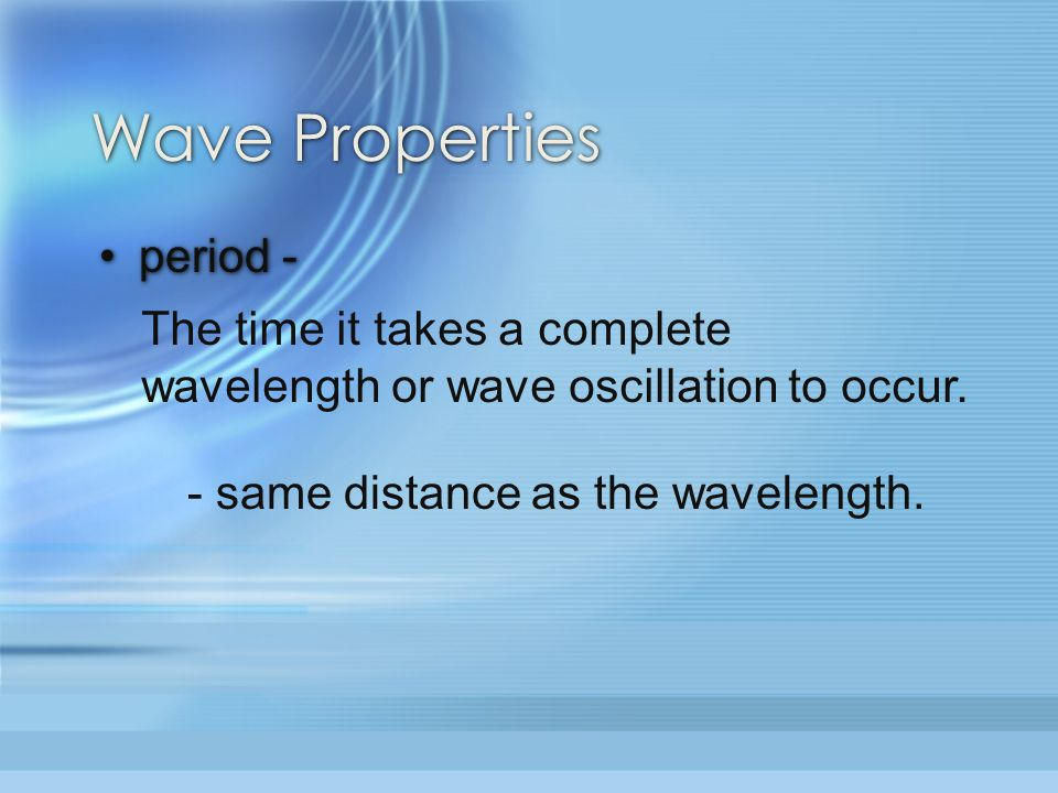 period - The time it takes a complete wavelength or wave oscillation to occur.