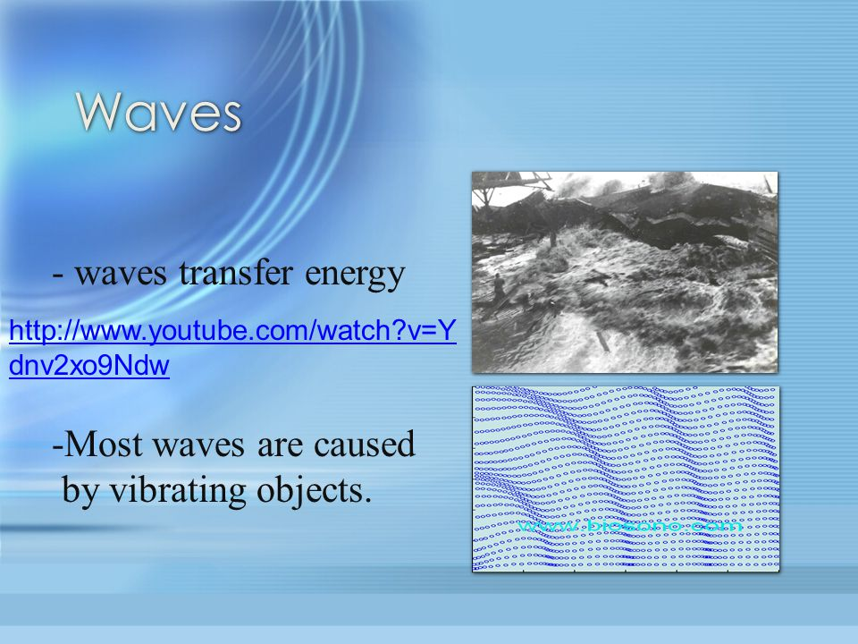 Waves - waves transfer energy -Most waves are caused by vibrating objects.