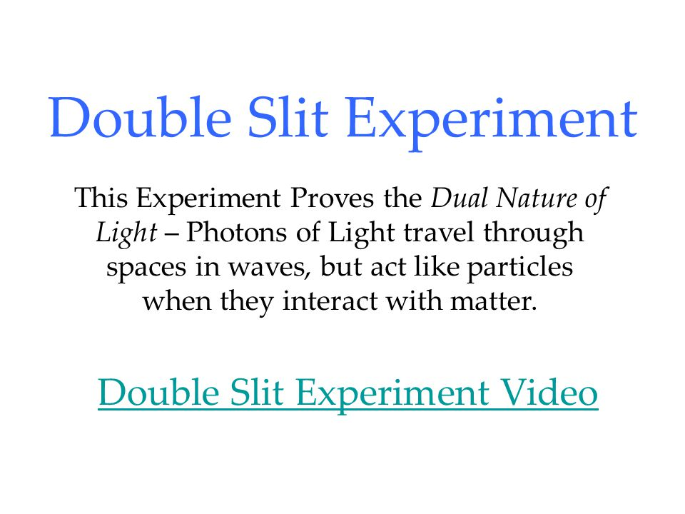 Double Slit Experiment Double Slit Experiment Video This Experiment Proves the Dual Nature of Light – Photons of Light travel through spaces in waves, but act like particles when they interact with matter.