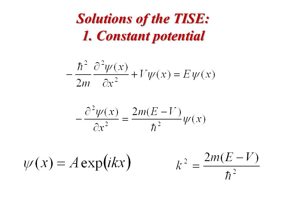 Solutions of the TISE: 1. Constant potential