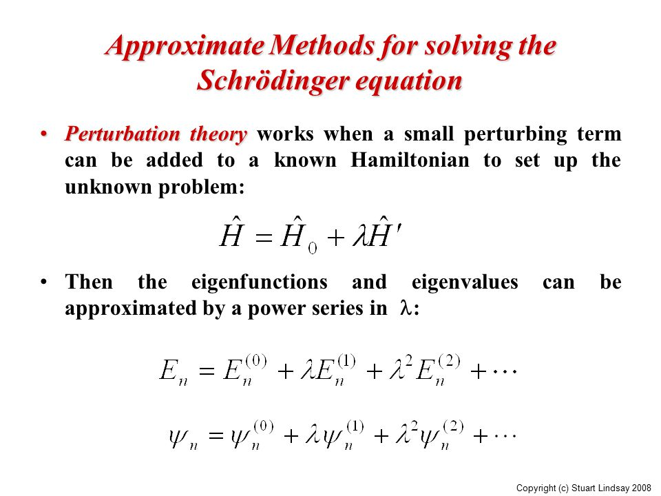 Approximate Methods for solving the Schrödinger equation Perturbation theoryPerturbation theory works when a small perturbing term can be added to a k