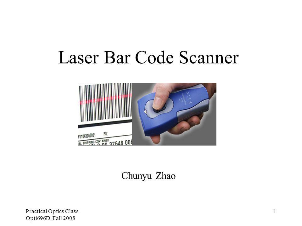 Practical Optics Class Opti696D, Fall 2008 1 Laser Bar Code Scanner Chunyu Zhao