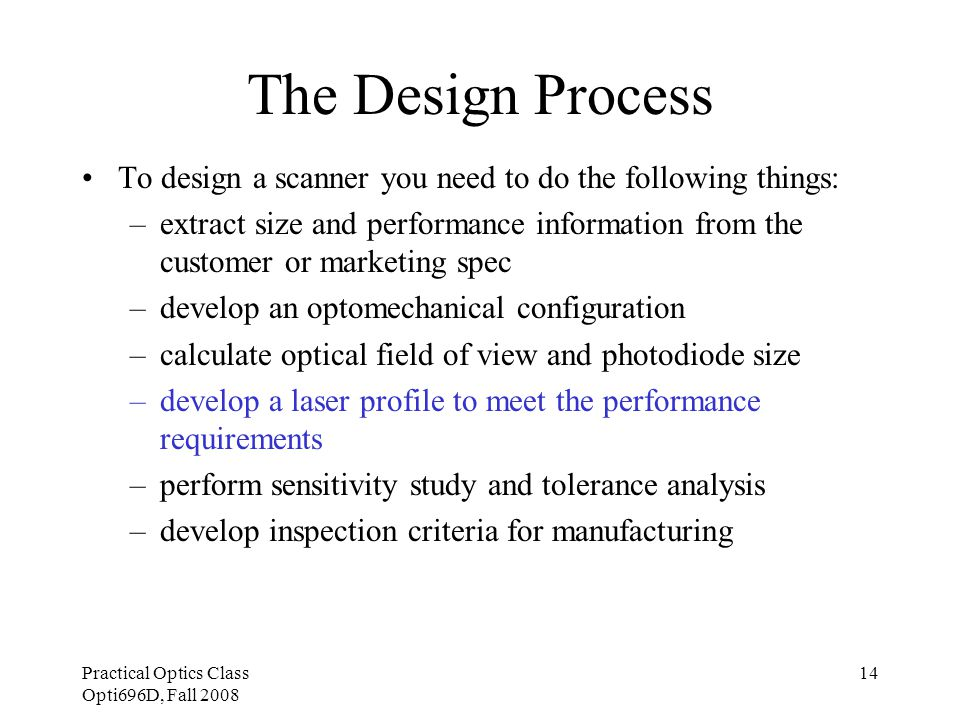 Practical Optics Class Opti696D, Fall 2008 14 The Design Process To design a scanner you need to do the following things: –extract size and performanc