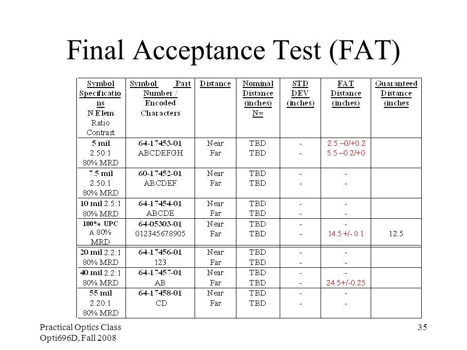 Practical Optics Class Opti696D, Fall 2008 35 Final Acceptance Test (FAT)