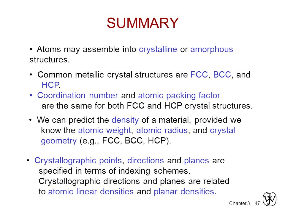 Chapter 3 -47 Atoms may assemble into crystalline or amorphous structures.